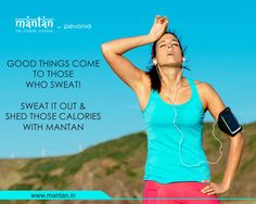 Good things come to those who sweat! Sweat it out and shed those calories with mantan. Join mantan today.