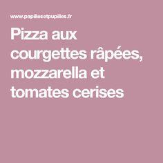 Pizza aux courgettes râpées, mozzarella et tomates cerises