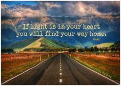 If light is in your heart, you will find your way home. - Rumi