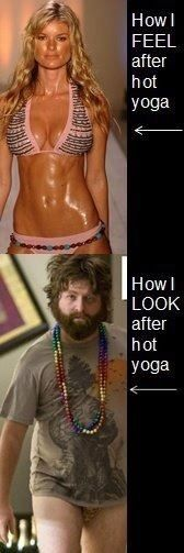Lmfao...if you're still pretty after hot yoga you must've practiced savasana the entire class!!!