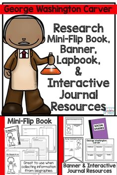 Biographies & Informational Writing:  George Washington Carver Mini-Book, Lapbook, Banner, & Interactive Journal Resources provide materials students use while researching. Students will collect information on George Washington Carver and either record their research in their mini-books, Social Studies Interactive Notebook, or Lapbook while they read biographies and other informational text.