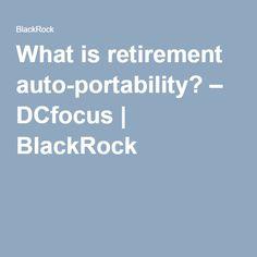 What is retirement auto-portability? – DCfocus | BlackRock