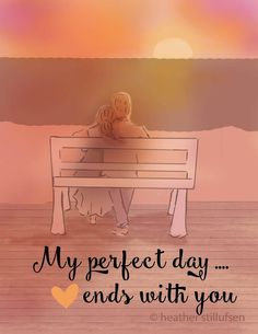 My perfect day ... ends with you