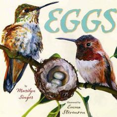 2009 - Eggs by Marilyn Singer - Explains the varieties, functions, and characteristics of the eggs of a multitude of creatures, including insects, birds, and reptiles.