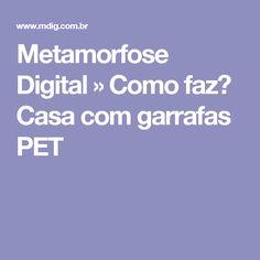 Metamorfose Digital » Como faz? Casa com garrafas PET