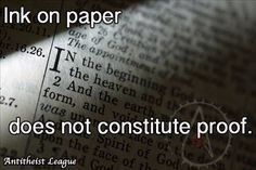 Atheism, Religion, God is Imaginary, No Proof. Ink on paper does not constitute proof.