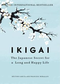 Ikigai: The Japanese Secret to a Long and Happy Life by Hector Garcia, Francesc Miralles