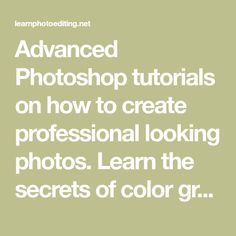 Advanced Photoshop tutorials on how to create professional looking photos. Learn the secrets of color grading and photo manipulation!