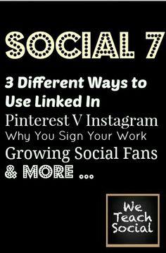 Social 7 – Pinterest V Instagram, Using Linked In in Novel Ways & More