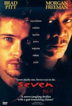 SEVEN (1995) Thriller film starring Brad Pitt and Morgan Freeman. The newly transferred David Mills (Pitt) and the soon-to-retire William Somerset (Freeman) are homicide detectives who become deeply involved in the case of a sadistic serial killer whose meticulously planned murders correspond to the seven deadly sins: gluttony, greed, sloth, wrath, pride, lust, and envy.