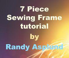 7 Piece Sewing Frame tutorial by Randy Asplund