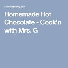 Homemade Hot Chocolate - Cook'n with Mrs. G