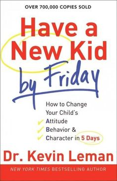 Have a New Kid by Friday: How to Change Your Child's Attitude, Behavior & Character in 5 Days by Kevin Leman. New York Times bestselling author shows parents how to reverse negative behavior in their children-fast! More than copies sold. Parenting Plan, Parenting Classes, Parenting Styles, Parenting Books, Kids And Parenting, Foster Parenting, Parenting Workshop, Parenting Quotes, Parenting Websites
