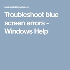 Troubleshoot blue screen errors - Windows Help
