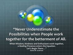 Possiblities People Working Together, Never Underestimate, Inspirational Thoughts, Healing, Wisdom, Author, Good Things, Let It Be, Quotes