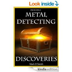 Free today    Amazon.com: Incredible Metal Detecting Discoveries: True Stories of Amazing Treasures Found by Everyday People eBook: Mark D Smith: Kindle S...