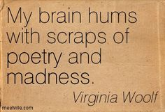 """""""My brain hums with scraps of poetry and madness"""" -Virginia Woolf Literary Quotes, Writing Quotes, Poetry Quotes, Pretty Words, Love Words, Beautiful Words, Now Quotes, Great Quotes, Inspirational Quotes"""