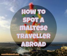 How To Spot A Maltese Traveller Abroad! - www.thetravel2.com