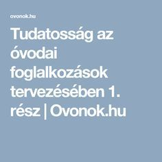 Tudatosság az óvodai foglalkozások tervezésében 1. rész | Ovonok.hu Education, Educational Illustrations, Learning, Onderwijs, Studying