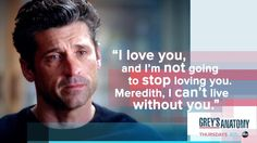 I love you and I'm not going to stop loving you Meredith i can't live without you greys anatomy Derek and Meredith