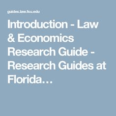 Introduction - Law & Economics Research Guide - Research Guides at Florida…