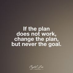 If the plan does not work, change the plan, but never the goal. True Quotes, Motivational Quotes, Funny Quotes, Inspirational Quotes, Qoutes, Stay Humble Quotes, Quotes To Live By, Development Quotes, Deep Quotes About Love