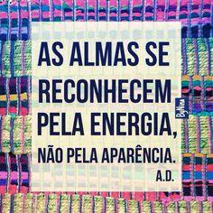 """""""As almas se reconhecem pela energia, não pela aparência."""""""