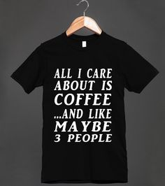 Supermarket: All I Care About Is Coffee...and Like Maybe 3 People from Glamfoxx Shirts