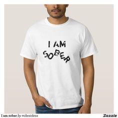 I am sober tshirts