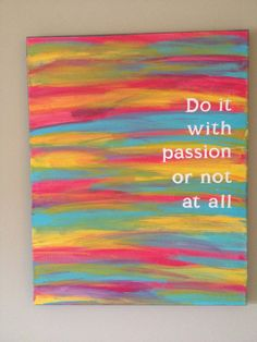 Idea for DIY project.Canvas Quote Painting (with passion or not at all) Canvas Painting Quotes, Canvas Quotes, Canvas Art, Canvas Ideas, Project Canvas, Small Canvas, Canvas Paintings, Diy Painting, Fun Crafts