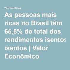 As pessoas mais ricas no Brasil têm 65,8% do total dos rendimentos isentos | Valor Econômico