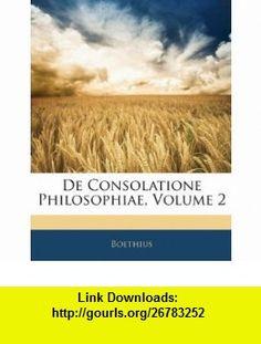 De Consolatione Philosophiae, Volume 2 (Latin Edition) (9781144651440) Boethius , ISBN-10: 1144651441  , ISBN-13: 978-1144651440 ,  , tutorials , pdf , ebook , torrent , downloads , rapidshare , filesonic , hotfile , megaupload , fileserve