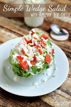 Simple Wedge Salad with Homemade Blue Cheese - Super delicious and takes 2 minutes to make!
