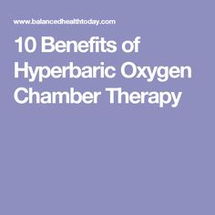 10 Benefits of Hyperbaric Oxygen Chamber Therapy
