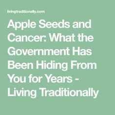 Apple Seeds and Cancer: What the Government Has Been Hiding From You for Years - Living Traditionally