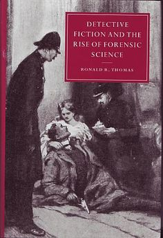 Thomas, Ronald R. - Detective Fiction and the Rise of Forensic Science Cambridge University Press Cambridge, United Kingdom 2000 ISBN 0521653037. First edition. A near fine book in near fine dust jacket