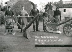 """""""Il Veneto dei contadini 1921.1932"""" Paul Scheuermeier (Colla)"""
