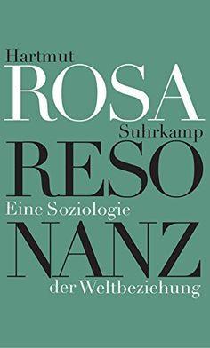 7.3.2016!     Resonanz: Eine Soziologie der Weltbeziehung von Hartmut Rosa http://www.amazon.de/dp/3518586262/ref=cm_sw_r_pi_dp_4LACwb0F5GBZ4