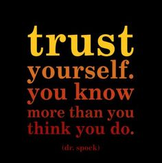 """""""Trust yourself.  You know more than you think you do"""" #Creativity #Confidence"""