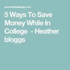 5 Ways To Save Money While In College - Heather bloggs Ways To Save Money, 5 Ways, Saving Money, About Me Blog, College, University, Save My Money, Community College