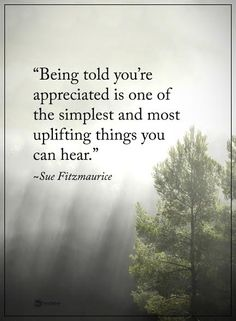 """""""Being told you're appreciated is one of the simplest and most uplifting things you can hear."""" - Sue Fitzmaurice ~ETS #positivevibes #appreciation #uplift"""