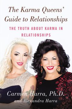THE KARMA QUEENS GUIDE TO RELATIONSHIPS by Carmen Harra, PhD and Alexandra Harra -- Licensed clinical psychologist, intuitive counselor, and upcoming Bravo celebrity Carmen Harra shows readers the power of karma!