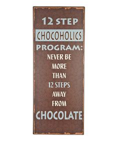 Love this '12 Steps Chocoholics Program' Wall Sign on #zulily! #zulilyfinds BEST SIGN EVER - BEST ADVICE EVER