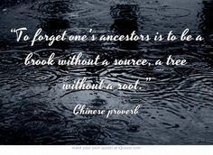 """To forget one's ancestors is to be a brook without a source, a tree without a root."""