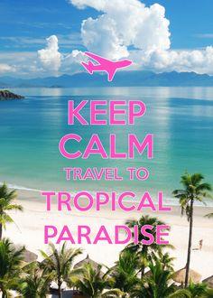 keep calm travel to tropical paradise / created with Keep Calm and Carry On for iOS #keepcalm #tropicalparadise