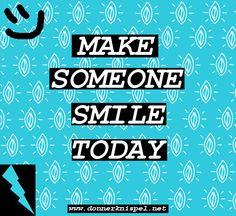 Make Someone Smile Today!