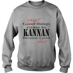 Cool Great things com to KANNAN Because I don't wait T-Shirts