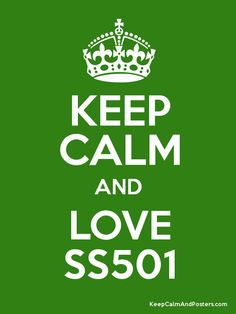 Keep Calm and LOVE SS501