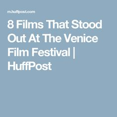 8 Films That Stood Out At The Venice Film Festival | HuffPost