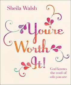 God Knows the Truth of Who You Are         By Sheila Walsh How does a woman who struggles with self-worth find the kind of hope that can change her life?  Certa